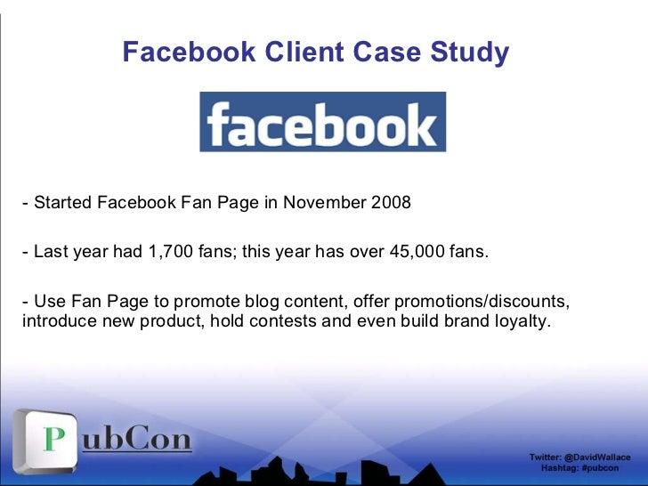Facebook Client Case Study <ul><li>- Started Facebook Fan Page in November 2008 </li></ul><ul><li>- Last year had 1,700 fa...