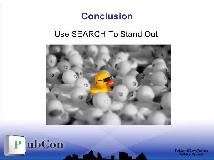 Conclusion <ul><li>Use SEARCH To Stand Out </li></ul>