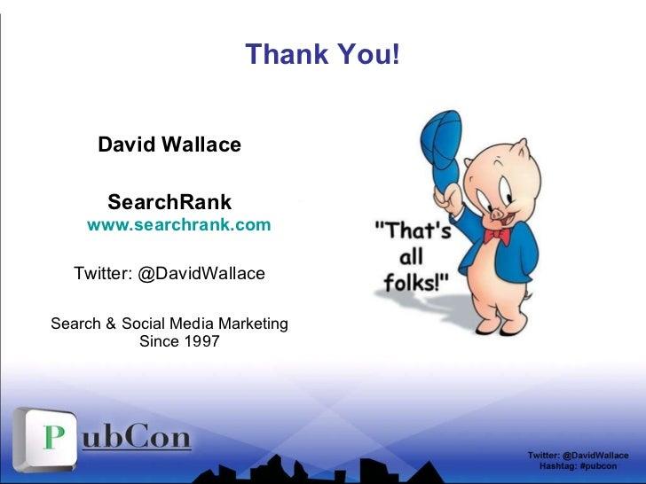 Thank You! <ul><li>David Wallace </li></ul><ul><li>SearchRank www.searchrank.com </li></ul><ul><li>Twitter: @DavidWallace ...