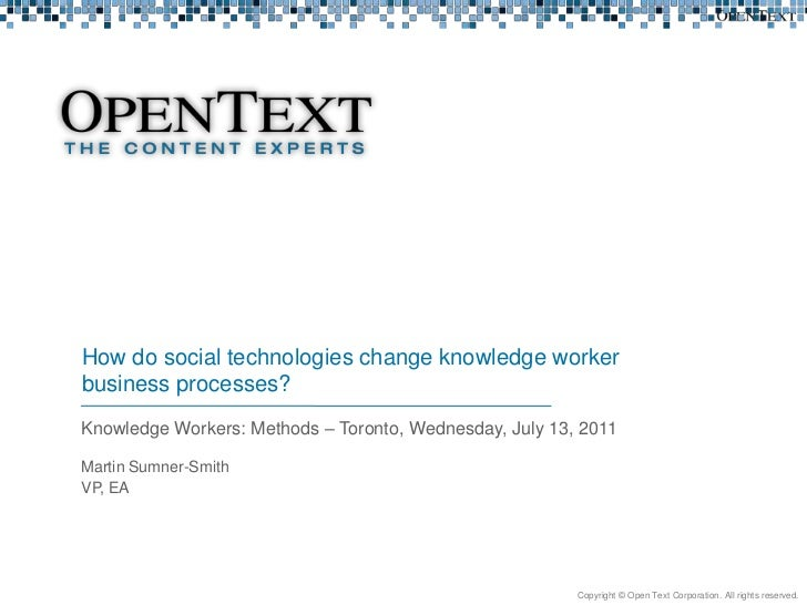 Knowledge Workers: Methods – Toronto, Wednesday, July 13, 2011<br />How do social technologies change knowledge worker bus...