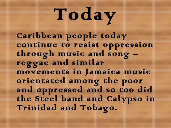responses of caribbean people to oppression essay Free essay: question: using examples from the caribbean, explain how  caribbean people throughout history has responded to oppression  of  oppression, and as a result caused such people to give various responses.