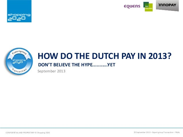 HOW DO THE DUTCH PAY IN 2013? September 2013 DON'T BELIEVE THE HYPE...........YET 25 September 2013 – Expert group Transac...