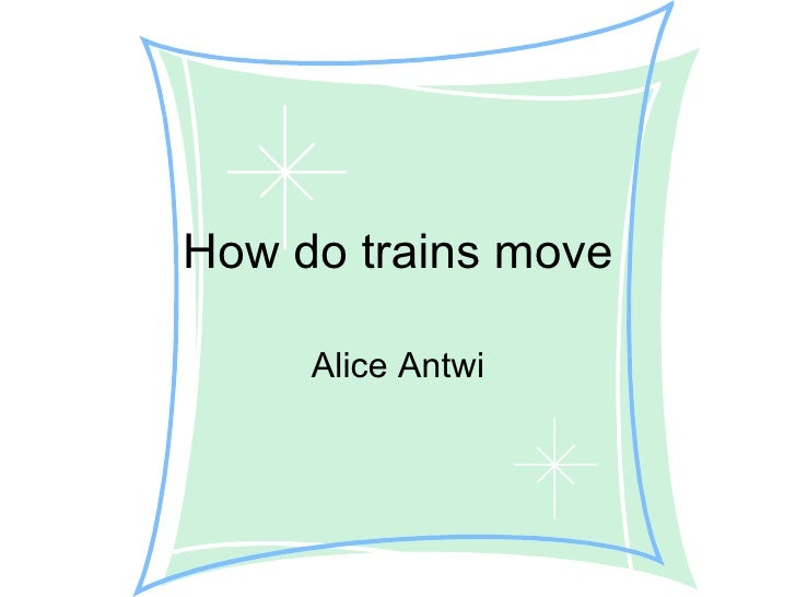 How do trains move Alice Antwi