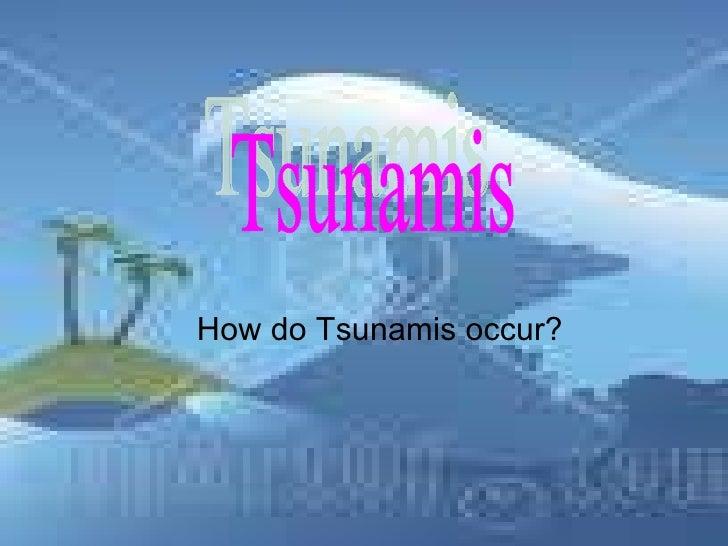 How do Tsunamis occur? Tsunamis