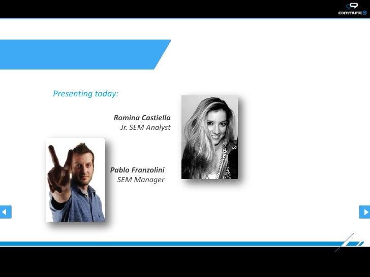Presenting today:               Romina Castiella                 Jr. SEM Analyst              Pablo Franzolini            ...
