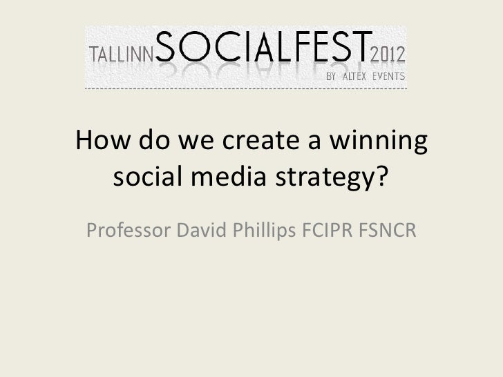 How do we create a winning  social media strategy?Professor David Phillips FCIPR FSNCR