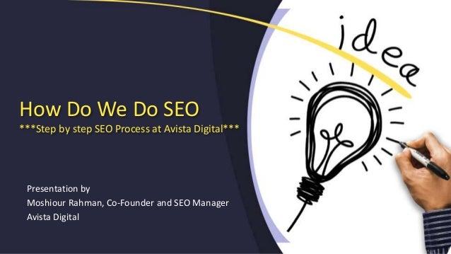 How Do We Do SEO ***Step by step SEO Process at Avista Digital*** Presentation by Moshiour Rahman, Co-Founder and SEO Mana...