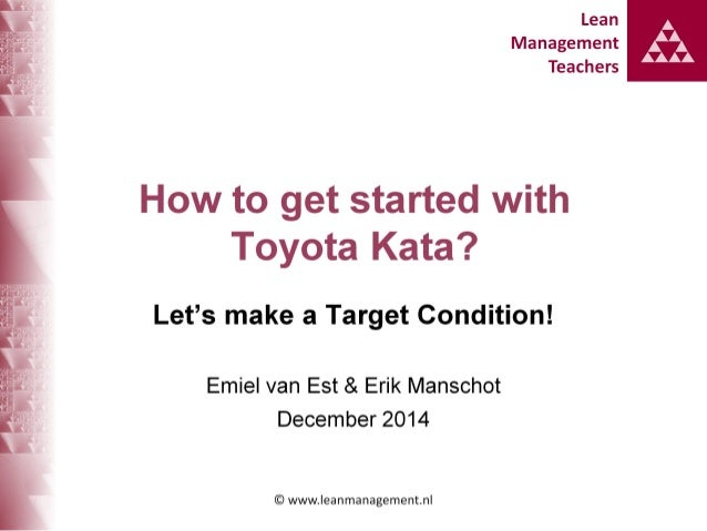 Lean A Management ['A AAAA Teachers  How to get started with Toyota Kata?   Let's make a Target Condition!   Emiel van Est...