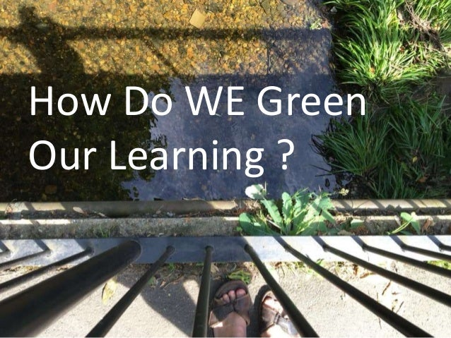 How Do WE Green Our Learning ?