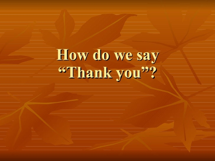 "How do we say ""Thank you""?"