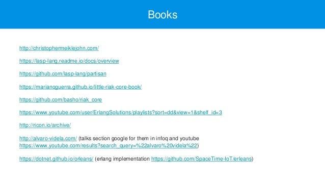 Books http://christophermeiklejohn.com/ https://lasp-lang.readme.io/docs/overview https://github.com/lasp-lang/partisan ht...