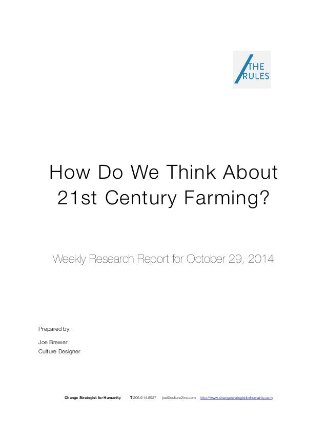 How Do We Think About  21st Century Farming?  Weekly Research Report for October 29, 2014  Prepared by:  Joe Brewer  Cultu...