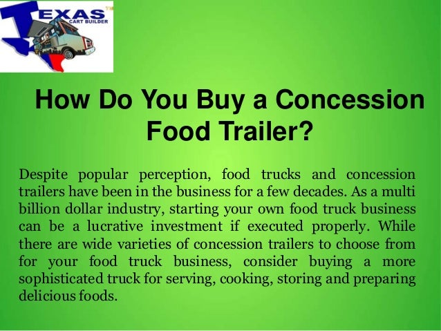 How Do You Buy a Concession Food Trailer? Despite popular perception, food trucks and concession trailers have been in the...