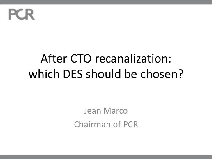 After CTO recanalization:which DES should be chosen?         Jean Marco       Chairman of PCR