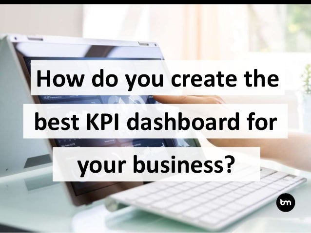 How do you create the your business? best KPI dashboard for