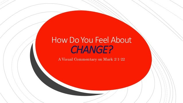 How Do You Feel About CHANGE? A Visual Commentary on Mark 2:1-22