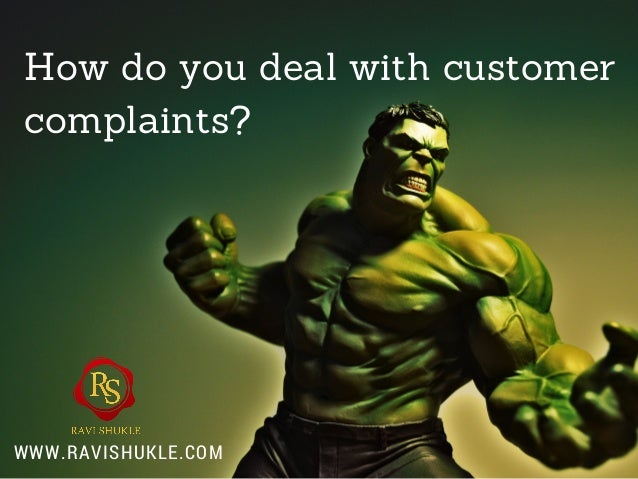 How do you deal with customer complaints? WWW.RAVISHUKLE.COM