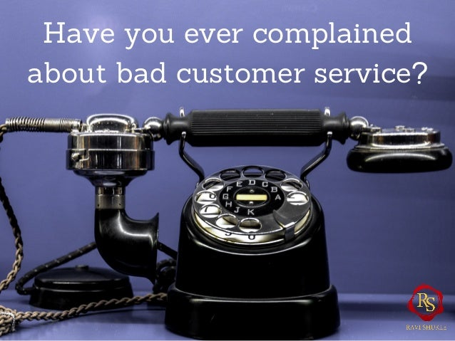 Have you ever complained about bad customer service?