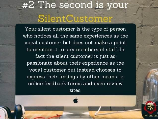 #2 The second is your SilentCustomer Your silent customer is the type of person who notices all the same experiences as th...