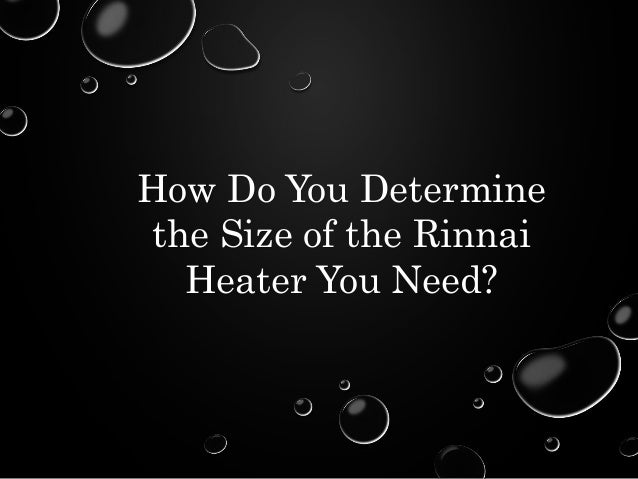 How Do You Determine  the Size of the Rinnai  Heater You Need?