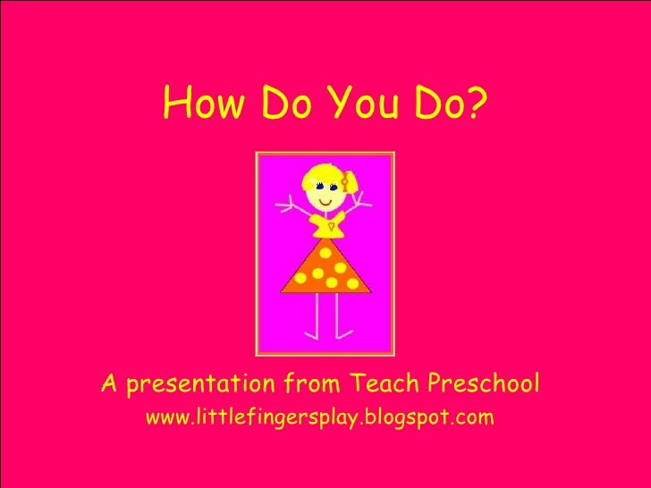 How Do You Do? A presentation from Teach Preschool www.littlefingersplay.blogspot.com