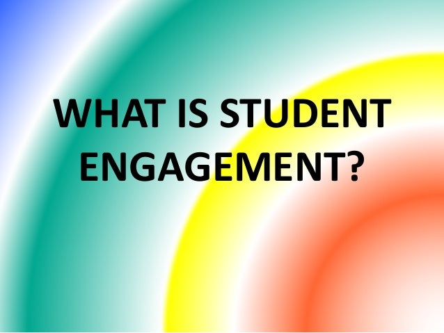 WHAT IS STUDENT  ENGAGEMENT?