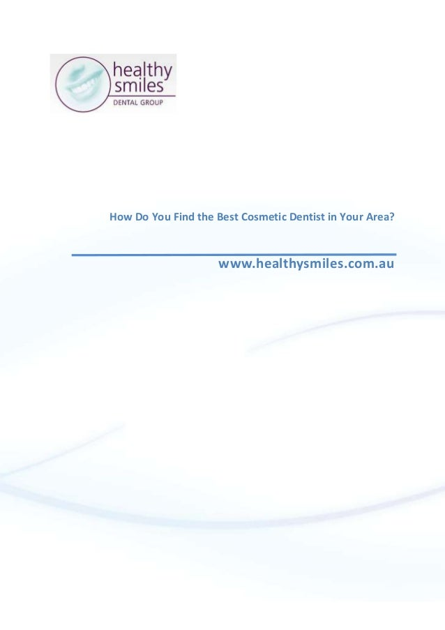How Do You Find the Best Cosmetic Dentist in Your Area? www.healthysmiles.com.au