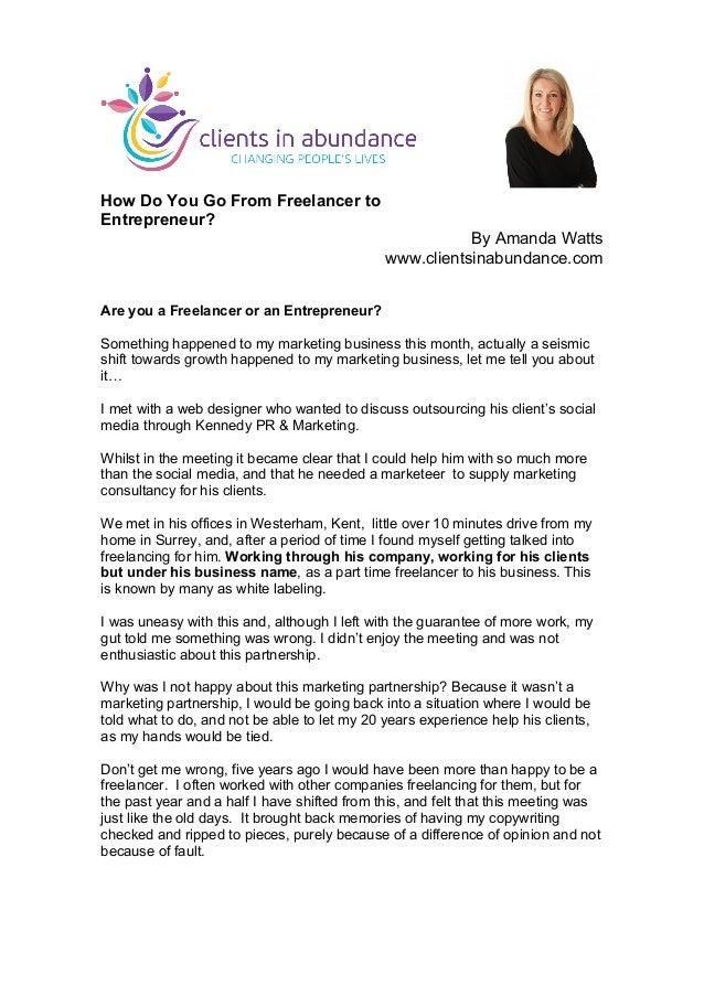 How Do You Go From Freelancer to Entrepreneur?   By Amanda Watts www.clientsinabundance.com Are you a Freelancer or an E...