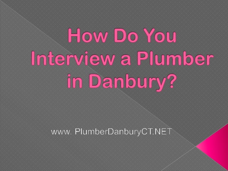 Looking for a professional plumber in Danburyshould not be done without spending time.There are a lot of people who are co...