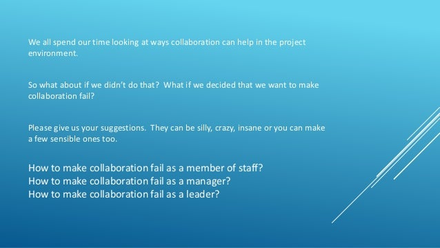 How to make collaboration fail as a member of staff? How to make collaboration fail as a manager? How to make collaboratio...