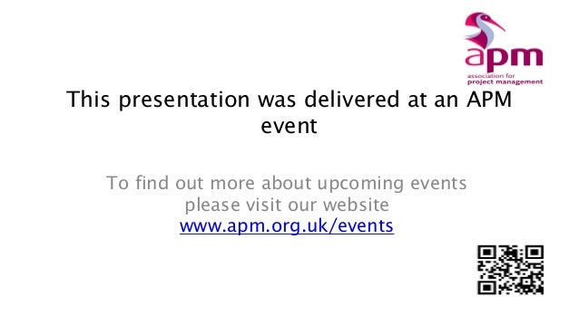 This presentation was delivered at an APM event To find out more about upcoming events please visit our website www.apm.or...