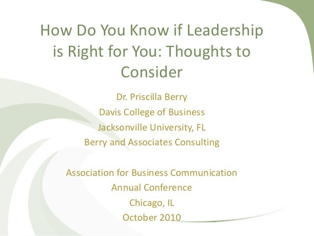 How Do You Know if Leadership is Right for You: Thoughts to Consider Dr. Priscilla Berry Davis College of Business Jackson...