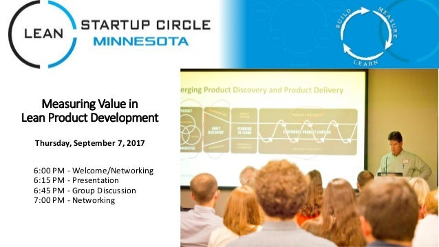 Measuring Value in Lean Product Development 6:00 PM - Welcome/Networking 6:15 PM - Presentation 6:45 PM - Group Discussion...
