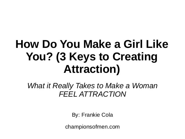 How Do You Make a Girl Like You? 3 Keys to Creating Attraction