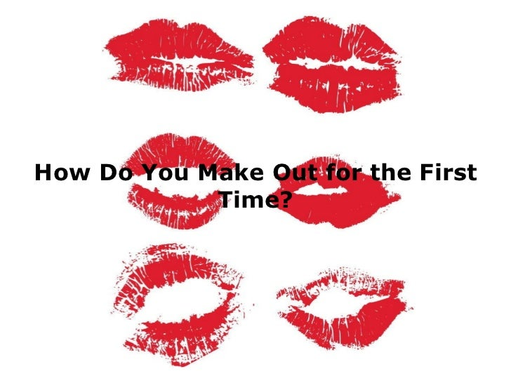 How Do You Make Out for the First Time?