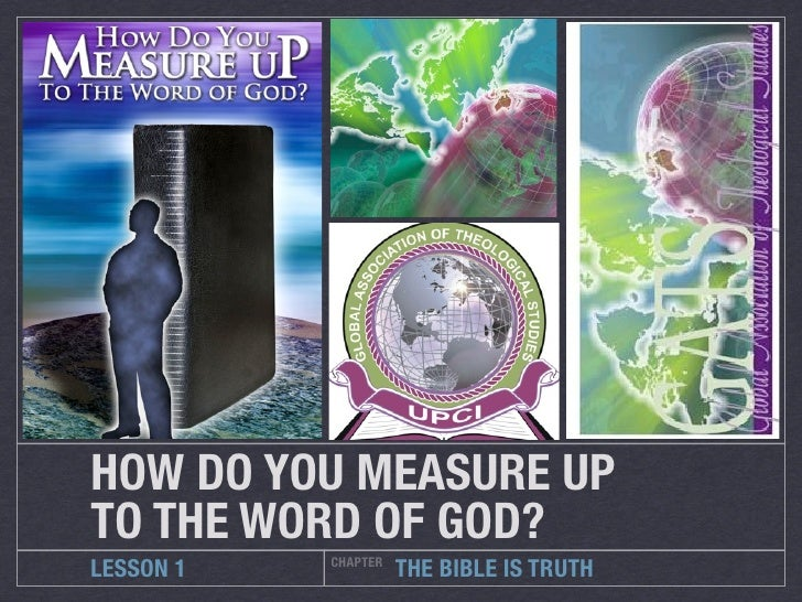 HOW DO YOU MEASURE UP	TO THE WORD OF GOD?           CHAPTERLESSON 1             THE BIBLE IS TRUTH