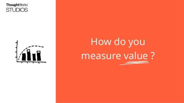 How do you measure value ?