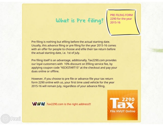 PRE FILING FORM 2290 for the year 2015-16     Pre filing is nothing but efiling before the actual starting date.  Usually,...