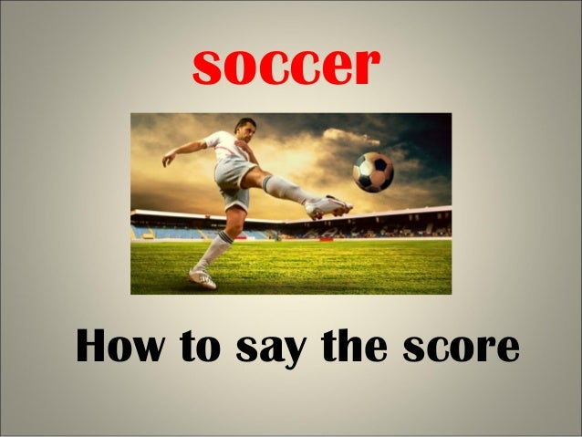 15fa04018 How do you say soccer score