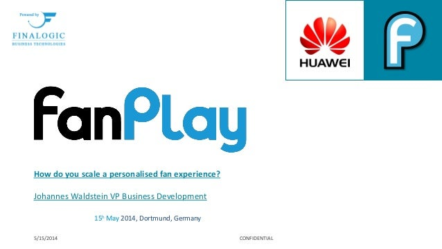How do you scale a personalised fan experience? Johannes Waldstein VP Business Development 5/15/2014 CONFIDENTIAL 15h May ...