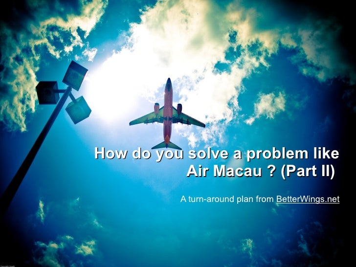 How do you solve a problem like Air Macau ? (Part II)  A turn-around plan from  BetterWings.net