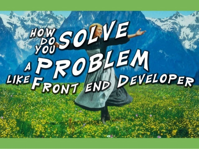 "How do you solve a problem like ""front end developer""? I don't think front end developers are a problem, but our scope of ..."