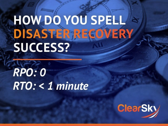HOW DO YOU SPELL DISASTER RECOVERY SUCCESS? RPO: 0 RTO: < 1 minute