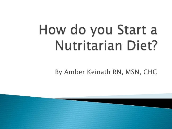 How do you Start a Nutritarian Diet?<br />By Amber Keinath RN, MSN, CHC<br />