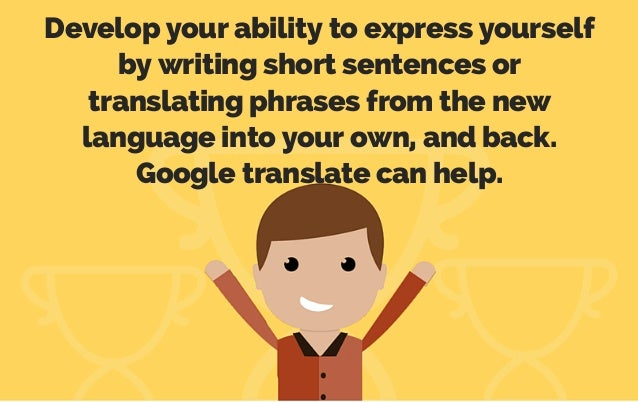 Develop your ability to express yourself by writing short sentences or translating phrases from the new language into your...