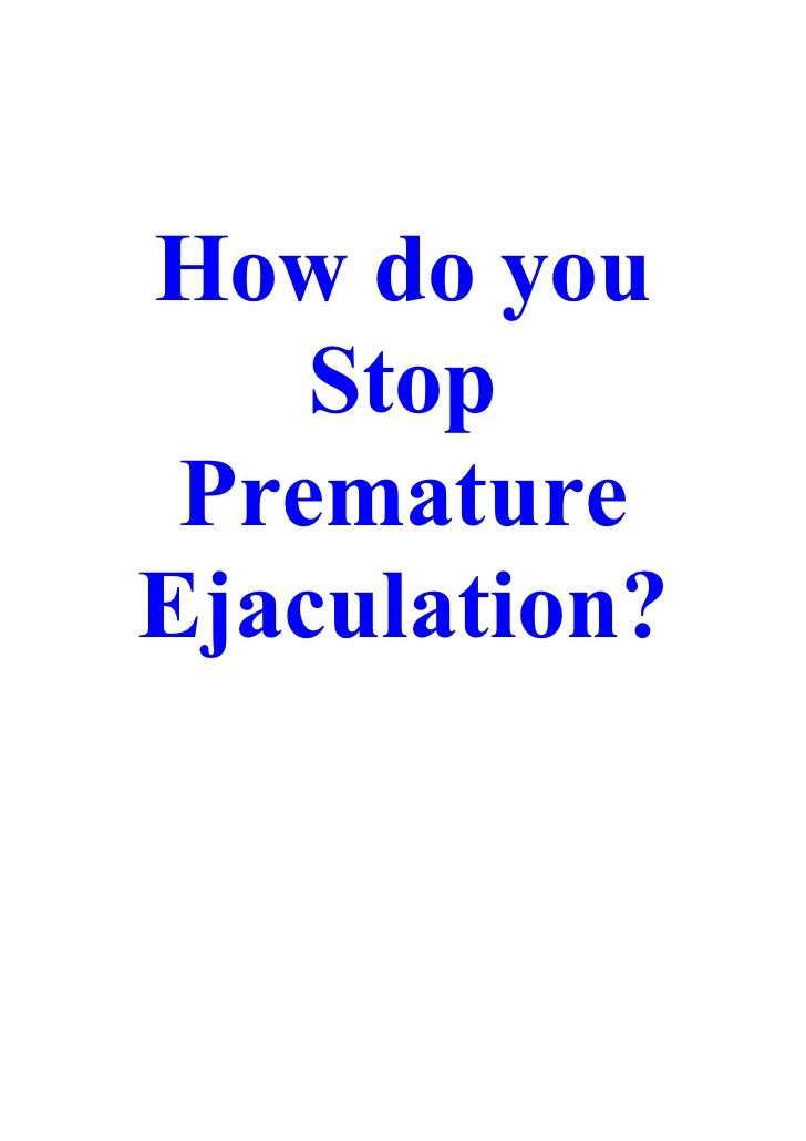 How do you     Stop  Premature Ejaculation?