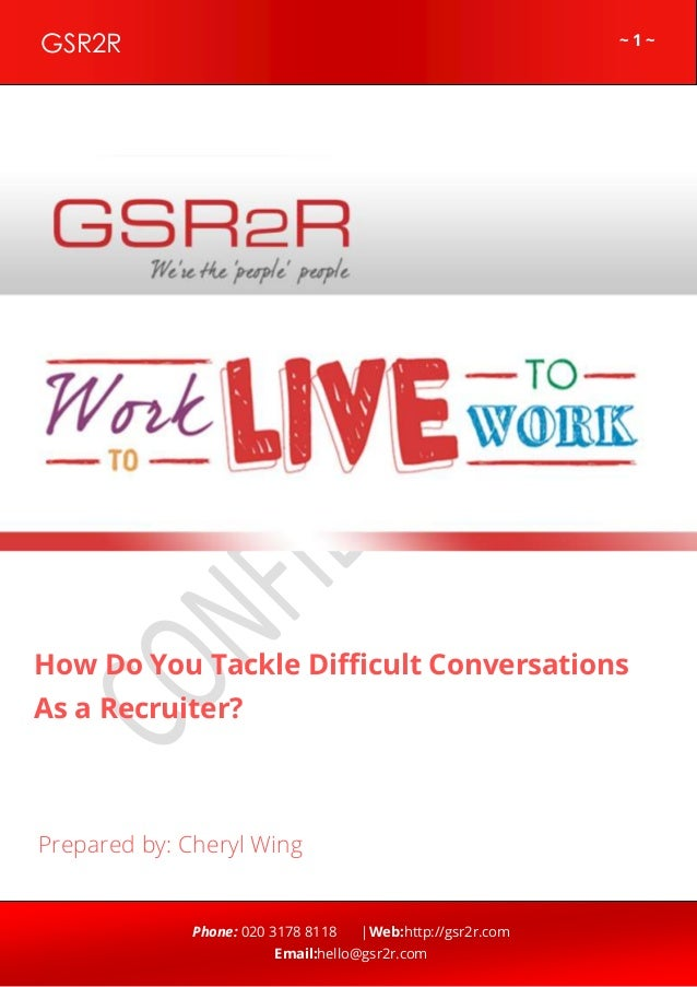 ~ 1 ~GSR2R Phone: 020 3178 8118 |Web:http://gsr2r.com Email:hello@gsr2r.com z How Do You Tackle Difficult Conversations As...