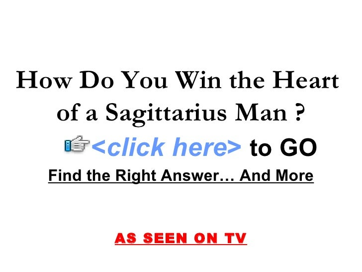 Find the Right Answer… And More AS SEEN ON TV How Do You Win the Heart  of a Sagittarius Man ? < click here >   to   GO