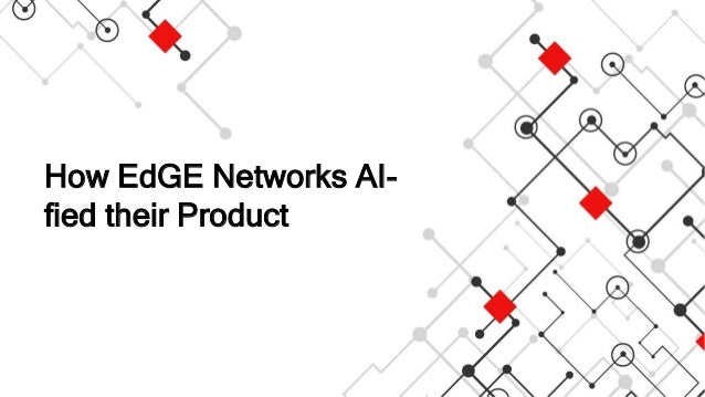 How EdGE Networks AI- fied their Product