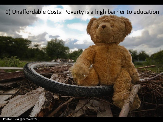 1) Unaffordable Costs: Poverty is a high barrier to education Photo: Flickr (geezaweezer)